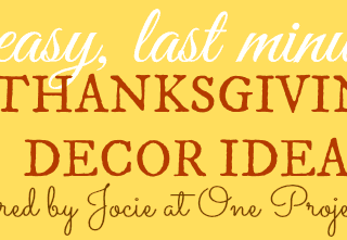 5 Easy & Last Minute Thanksgiving Decor Ideas from Jocie at One Project Closer