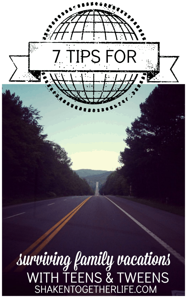 7 Tips for Surviving Family Vacations with Teens and Tweens!