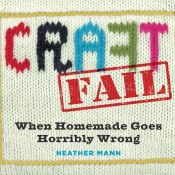 CRAFTFAIL - when homemade goes horribly wrong! I am sharing one of my miserable craft fails and a review of this awesome book!