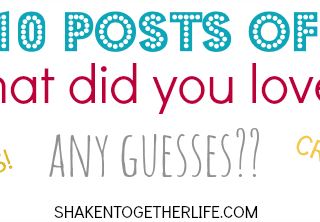 Check out the Top 10 Posts of 2014 at Shaken Together - you picked them, I love them, too!!