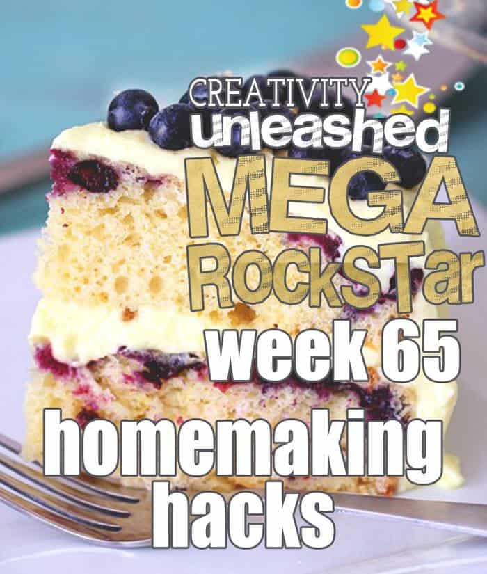 Homemaking Hacks is the MEGA ROCKSTAR from week 65 of the Creativity Unleashed Link Party!