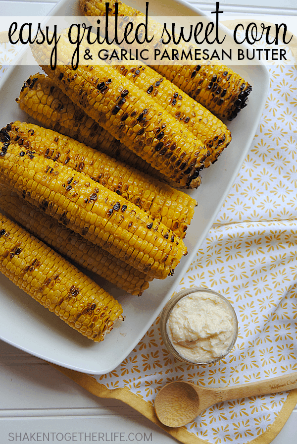Grilled Sweet Corn with Italian Herb Butter & Parmesan Cheese | {Five ...