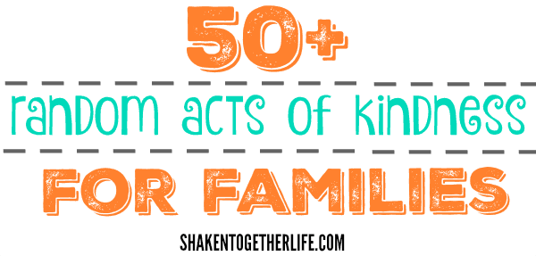 An ever-growing list of more than 50 Random Acts of Kindness for Families!